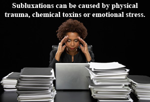 subluxation can be caused by trauma, toxins or stress